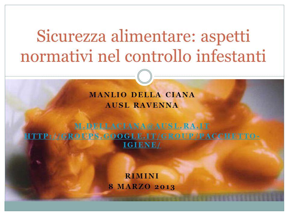MANLIO DELLA CIANA AUSL RAVENNA M.DELLACIANA@AUSL.RA.IT HTTP://GROUPS.GOOGLE.IT/GROUP/PACCHETTO- IGIENE/ RIMINI 8 MARZO 2013 Sicurezza alimentare: asp