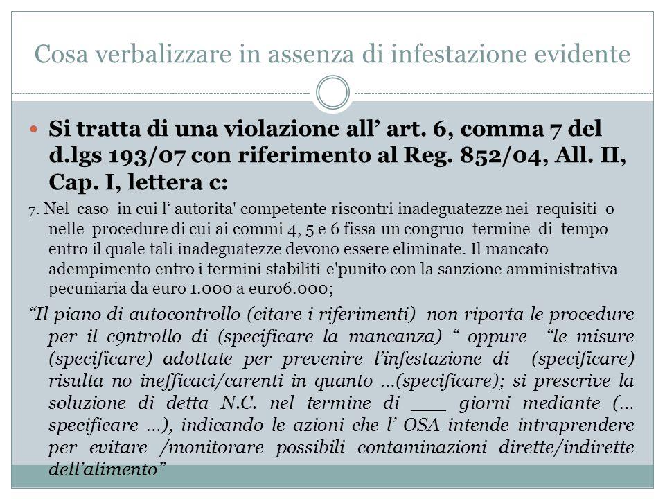 Cosa verbalizzare in assenza di infestazione evidente Si tratta di una violazione all' art. 6, comma 7 del d.lgs 193/07 con riferimento al Reg. 852/04