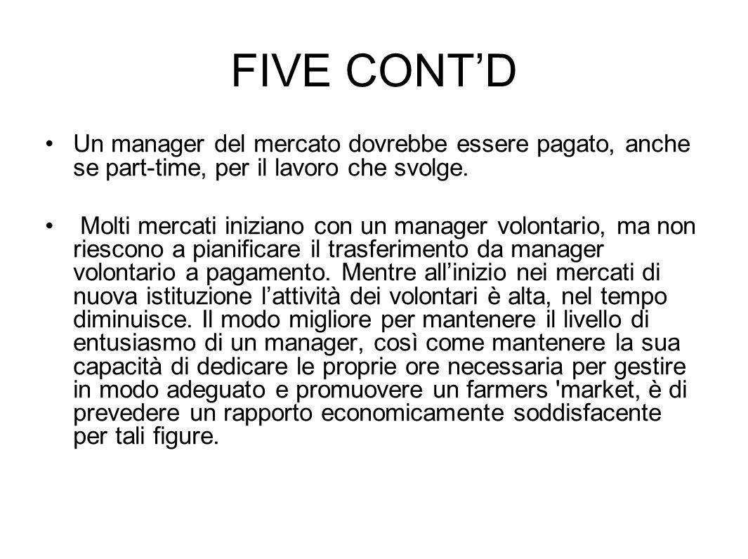FIVE CONT'D Un manager del mercato dovrebbe essere pagato, anche se part-time, per il lavoro che svolge.