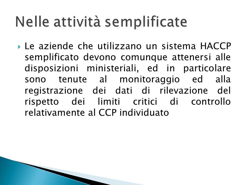  Le aziende che utilizzano un sistema HACCP semplificato devono comunque attenersi alle disposizioni ministeriali, ed in particolare sono tenute al m