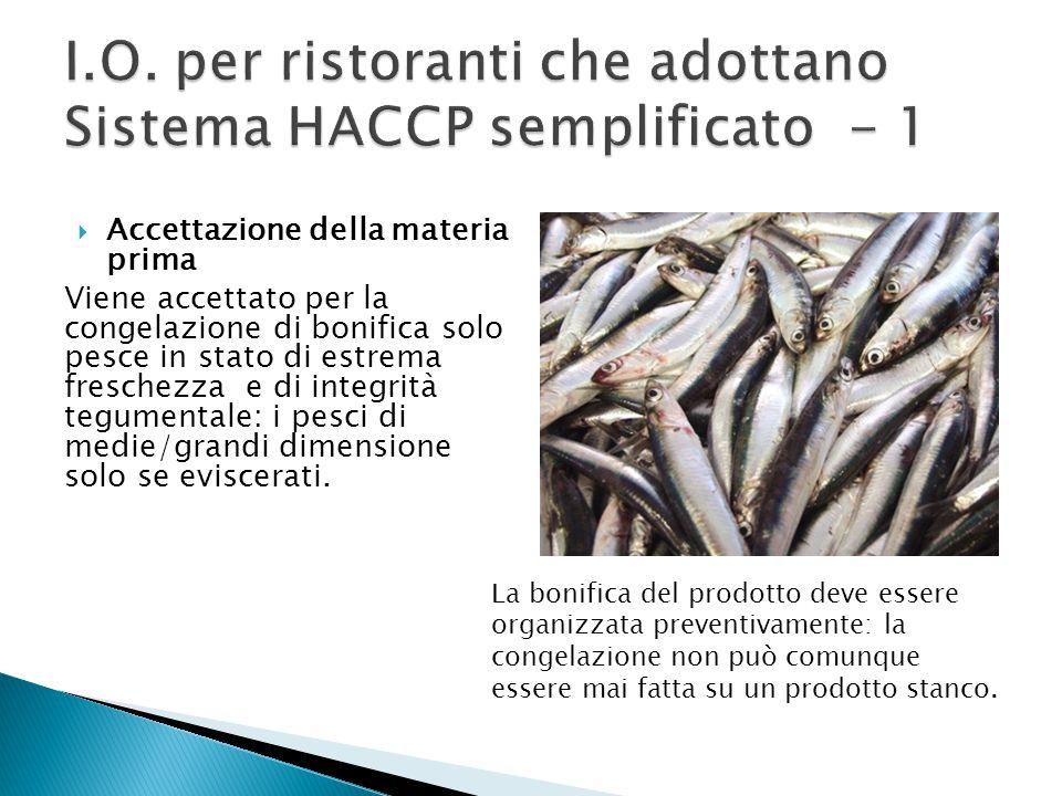  Accettazione della materia prima Viene accettato per la congelazione di bonifica solo pesce in stato di estrema freschezza e di integrità tegumental