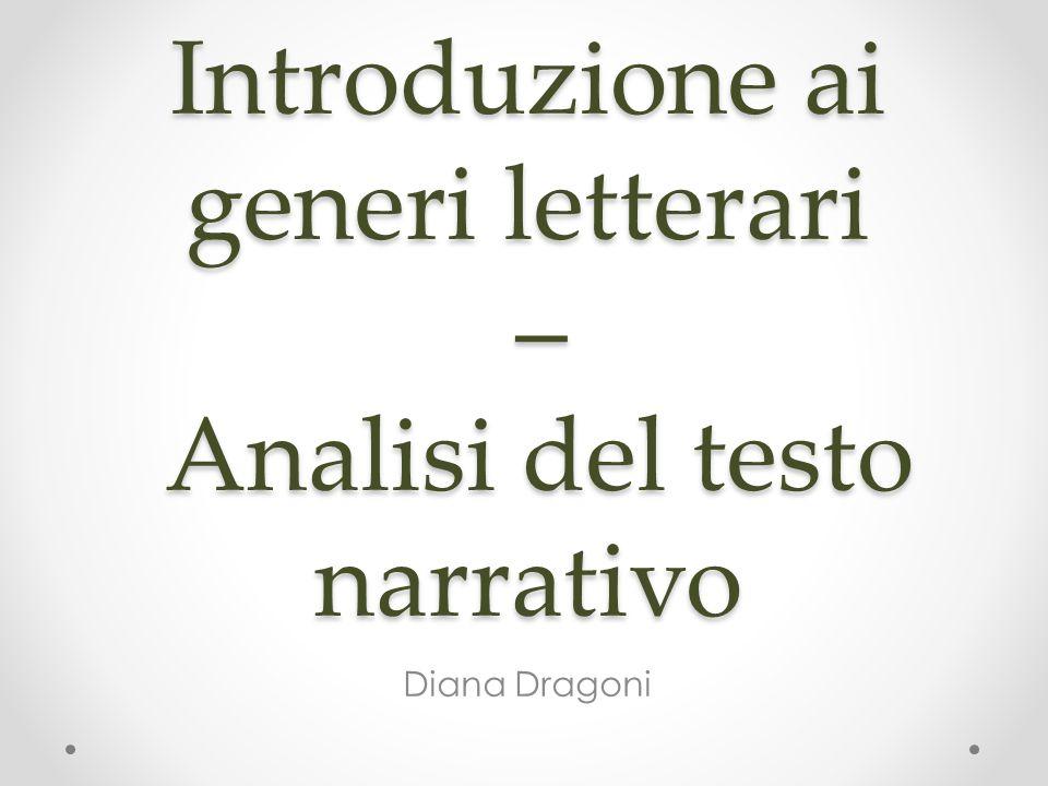 Introduzione ai generi letterari – Analisi del testo narrativo Diana Dragoni