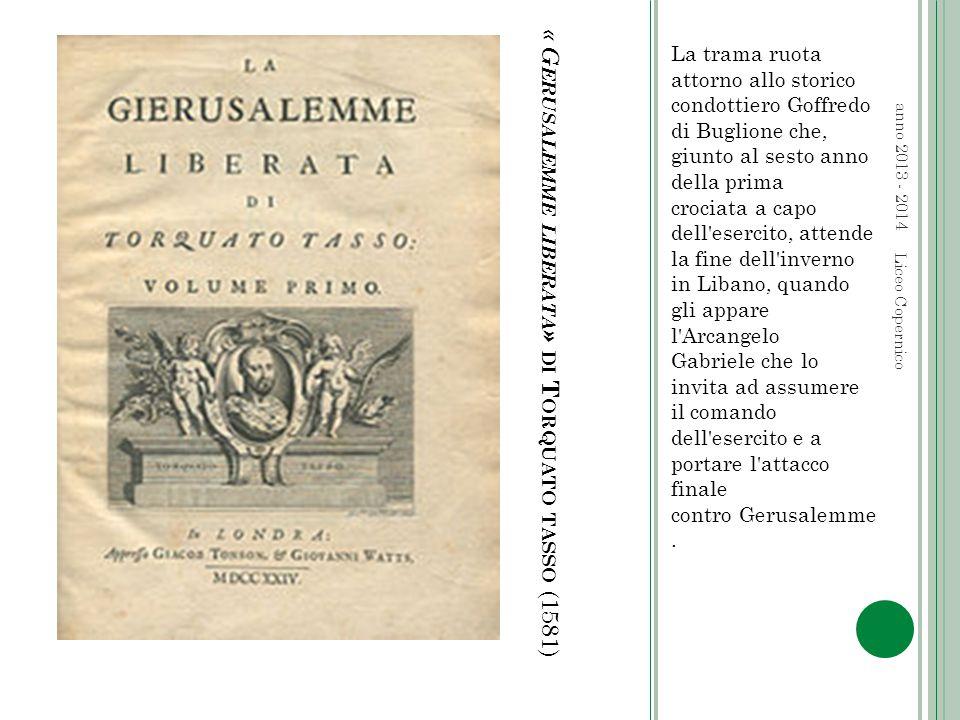 « G ERUSALEMME LIBERATA » DI T ORQUATO TASSO (1581) La trama ruota attorno allo storico condottiero Goffredo di Buglione che, giunto al sesto anno del