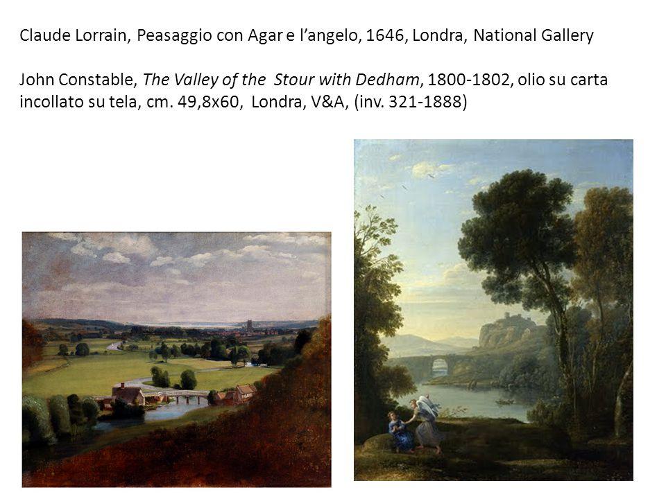Claude Lorrain, Peasaggio con Agar e l'angelo, 1646, Londra, National Gallery John Constable, The Valley of the Stour with Dedham, 1800-1802, olio su