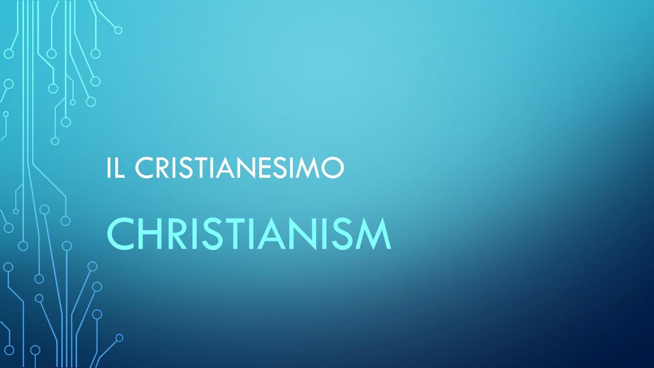 IL CRISTIANESIMO CHRISTIANISM