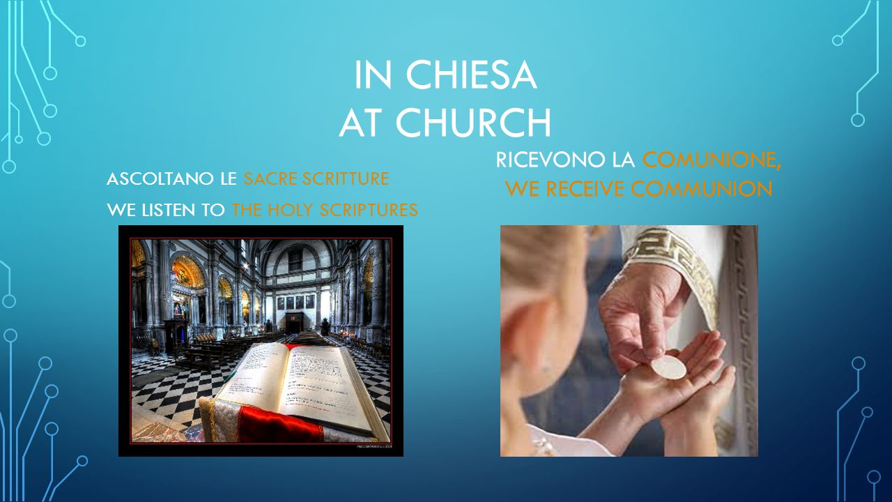 IN CHIESA AT CHURCH ASCOLTANO LE SACRE SCRITTURE WE LISTEN TO THE HOLY SCRIPTURES RICEVONO LA COMUNIONE, WE RECEIVE COMMUNION