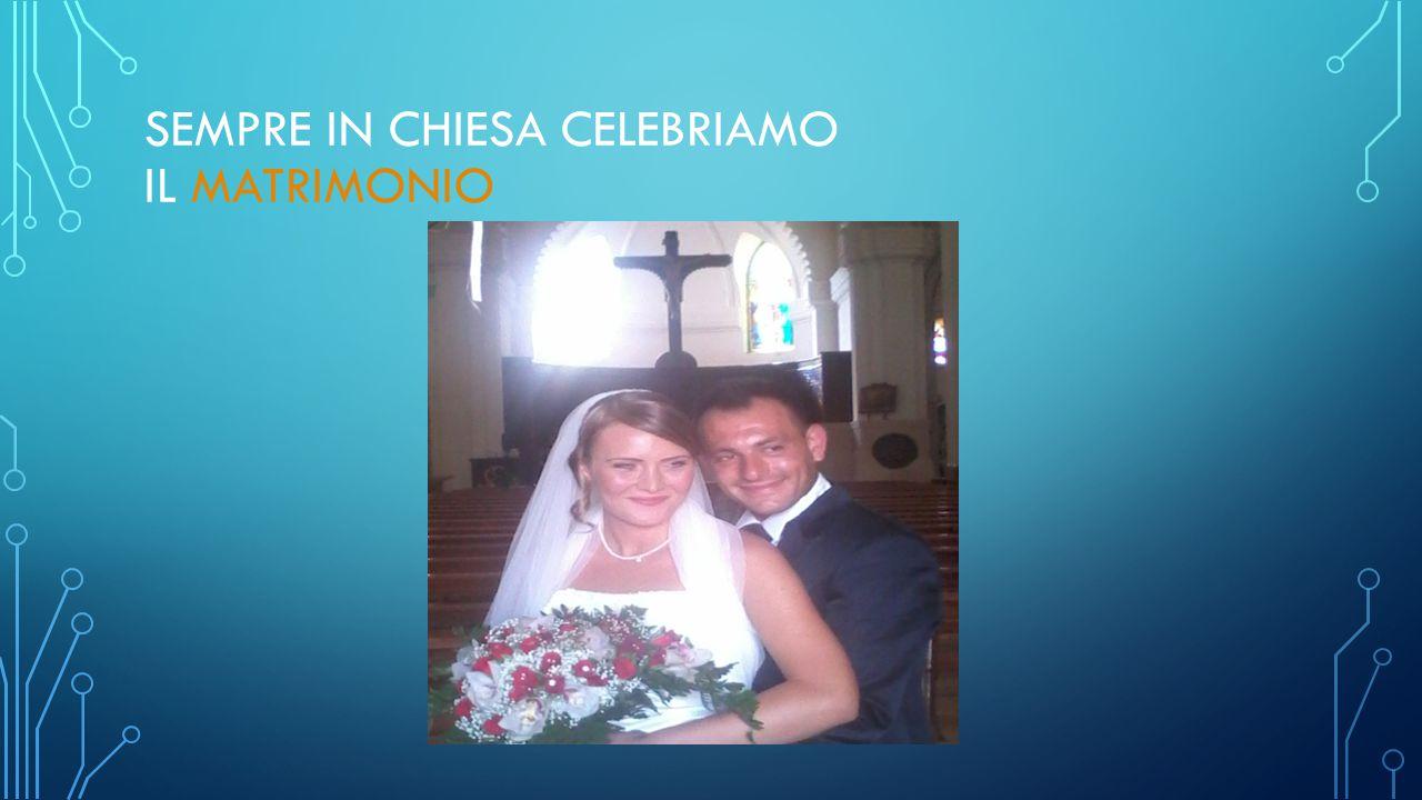 SEMPRE IN CHIESA CELEBRIAMO IL MATRIMONIO