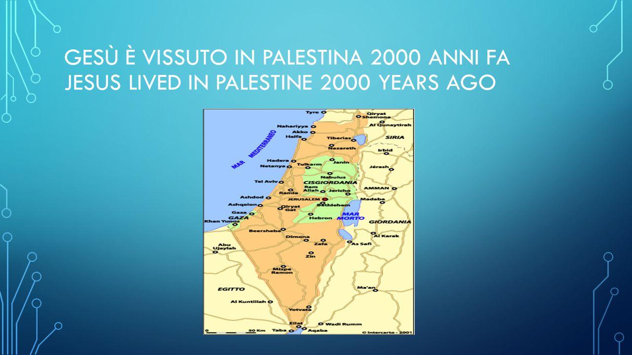 GESÙ È VISSUTO IN PALESTINA 2000 ANNI FA JESUS LIVED IN PALESTINE 2000 YEARS AGO