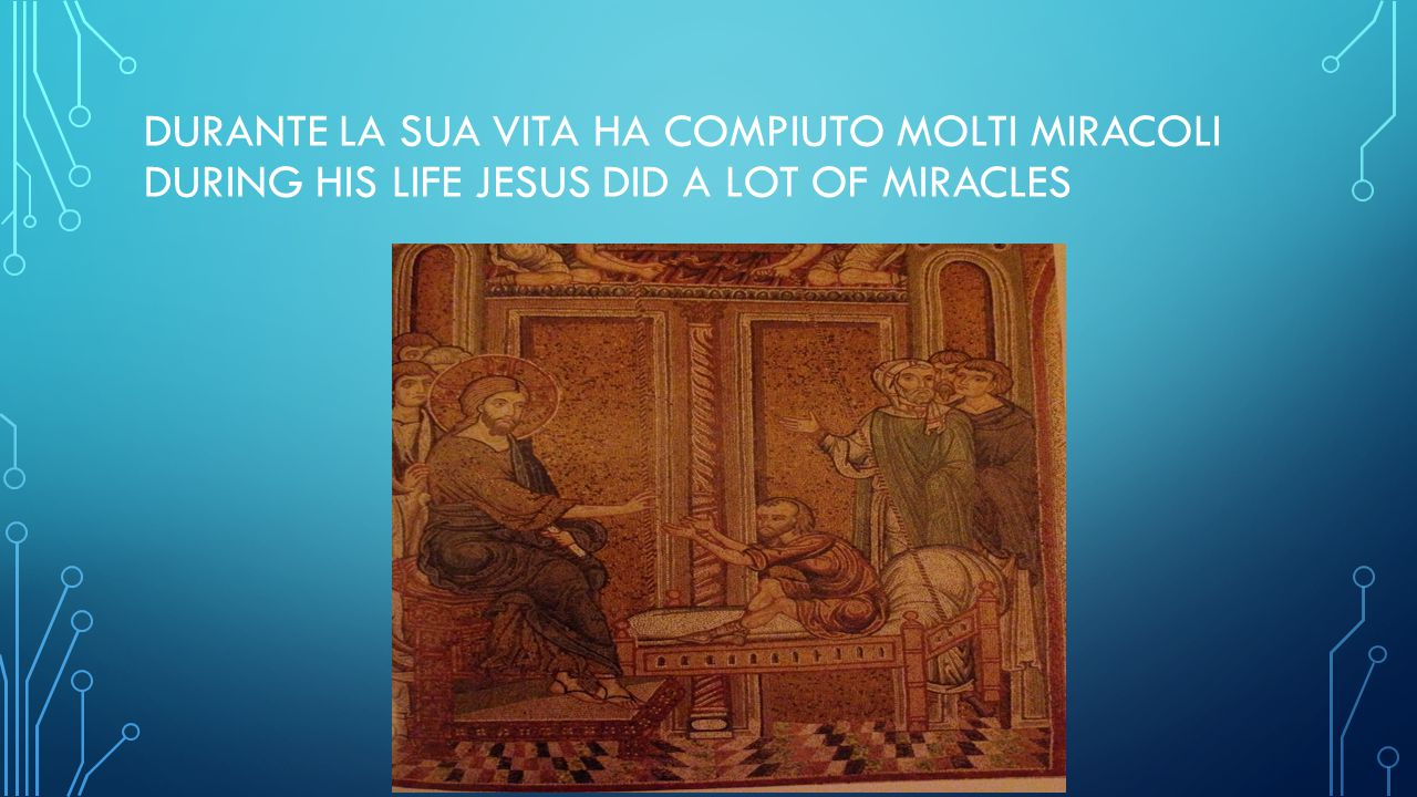 DURANTE LA SUA VITA HA COMPIUTO MOLTI MIRACOLI DURING HIS LIFE JESUS DID A LOT OF MIRACLES