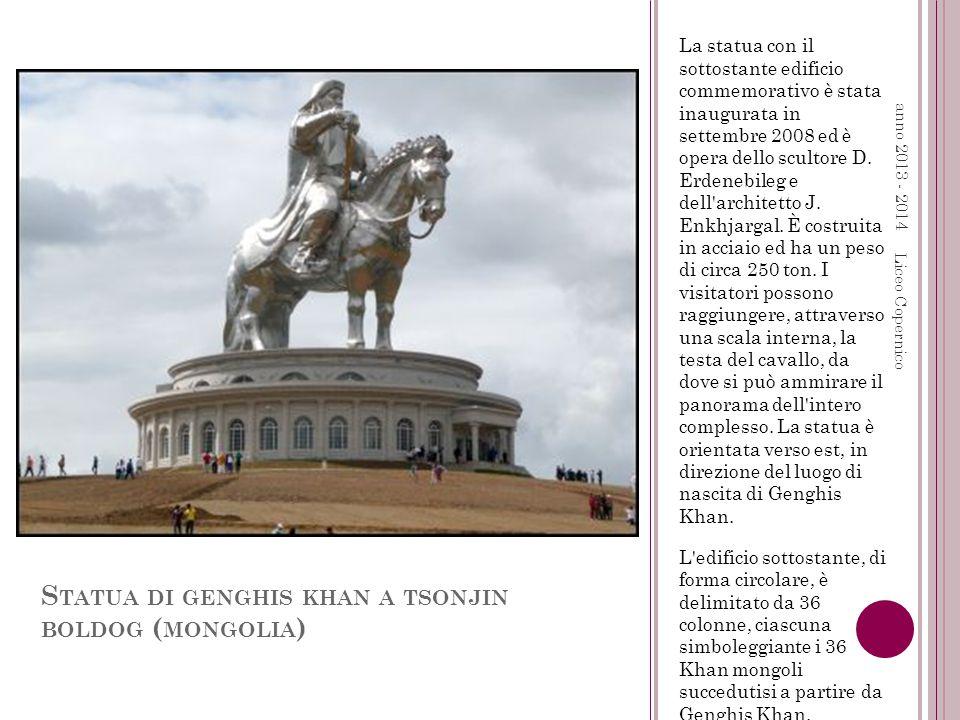 S TATUA DI GENGHIS KHAN A TSONJIN BOLDOG ( MONGOLIA ) La statua con il sottostante edificio commemorativo è stata inaugurata in settembre 2008 ed è opera dello scultore D.