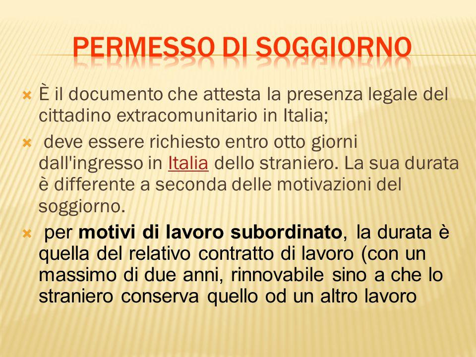  È il documento che attesta la presenza legale del cittadino extracomunitario in Italia;  deve essere richiesto entro otto giorni dall'ingresso in I