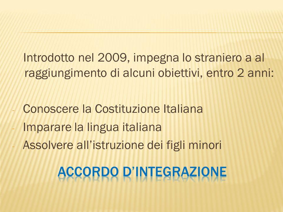 Introdotto nel 2009, impegna lo straniero a al raggiungimento di alcuni obiettivi, entro 2 anni: - Conoscere la Costituzione Italiana - Imparare la li