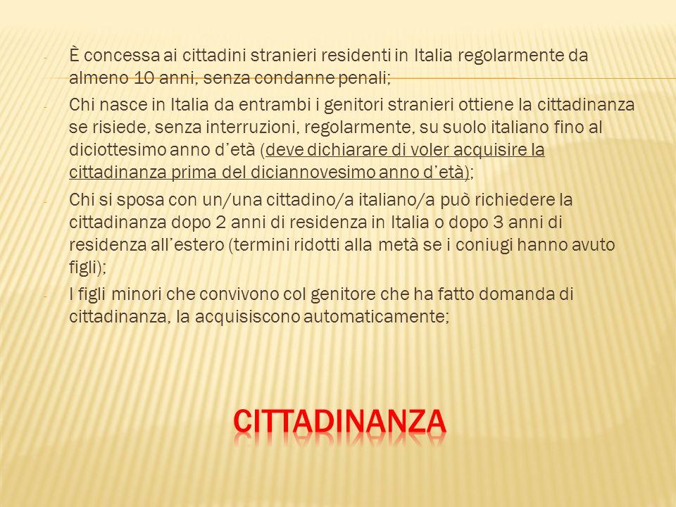 - È concessa ai cittadini stranieri residenti in Italia regolarmente da almeno 10 anni, senza condanne penali; - Chi nasce in Italia da entrambi i gen