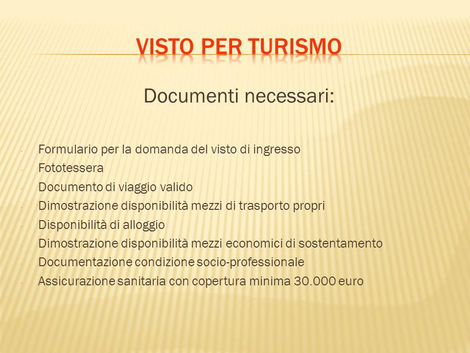 Documenti necessari: - Formulario per la domanda del visto di ingresso - Fototessera - Documento di viaggio valido - Dimostrazione disponibilità mezzi