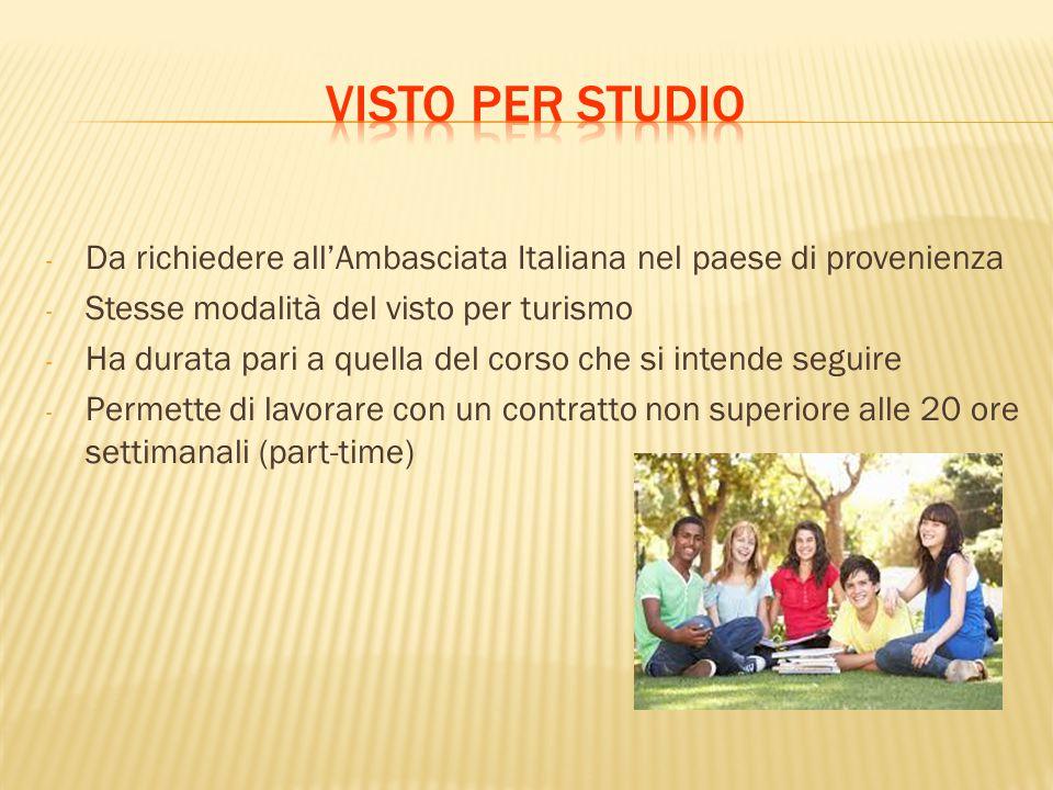- Da richiedere all'Ambasciata Italiana nel paese di provenienza - Stesse modalità del visto per turismo - Ha durata pari a quella del corso che si in