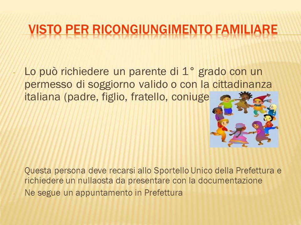 - Lo può richiedere un parente di 1° grado con un permesso di soggiorno valido o con la cittadinanza italiana (padre, figlio, fratello, coniuge) - Que