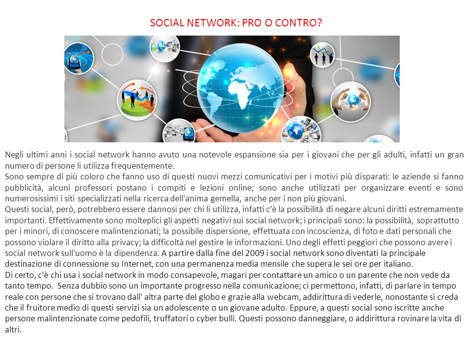 SOCIAL NETWORK: PRO O CONTRO? Negli ultimi anni i social network hanno avuto una notevole espansione sia per i giovani che per gli adulti, infatti un