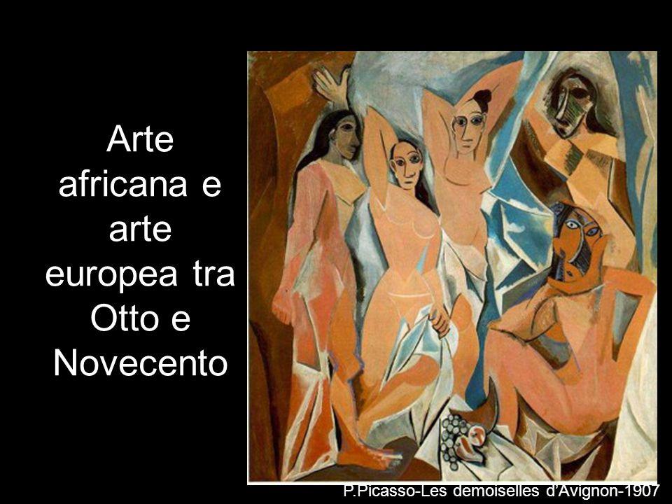 Arte africana e arte europea tra Otto e Novecento P.Picasso-Les demoiselles d'Avignon-1907
