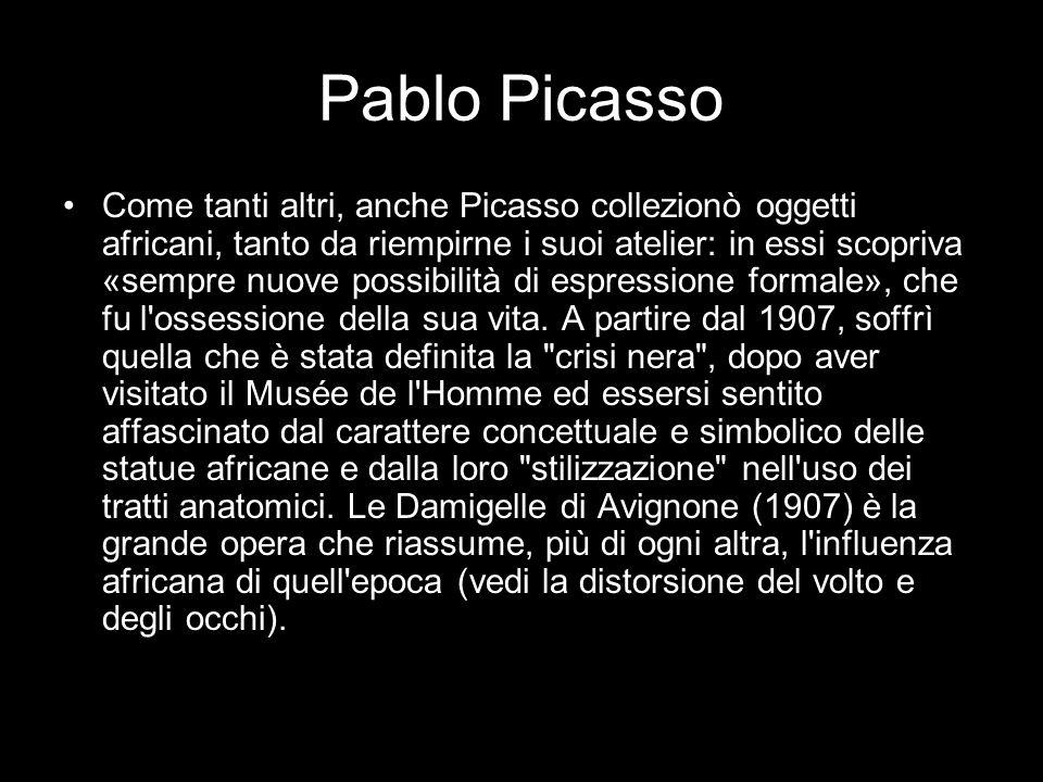 Pablo Picasso Come tanti altri, anche Picasso collezionò oggetti africani, tanto da riempirne i suoi atelier: in essi scopriva «sempre nuove possibili