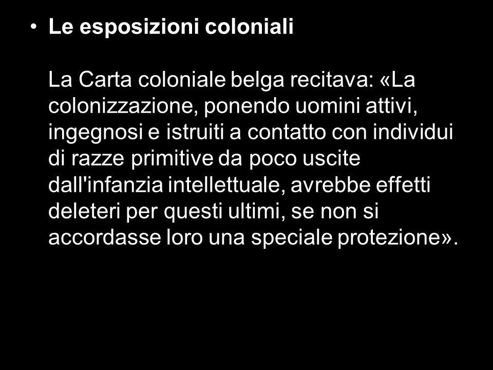 Le esposizioni coloniali La Carta coloniale belga recitava: «La colonizzazione, ponendo uomini attivi, ingegnosi e istruiti a contatto con individui d