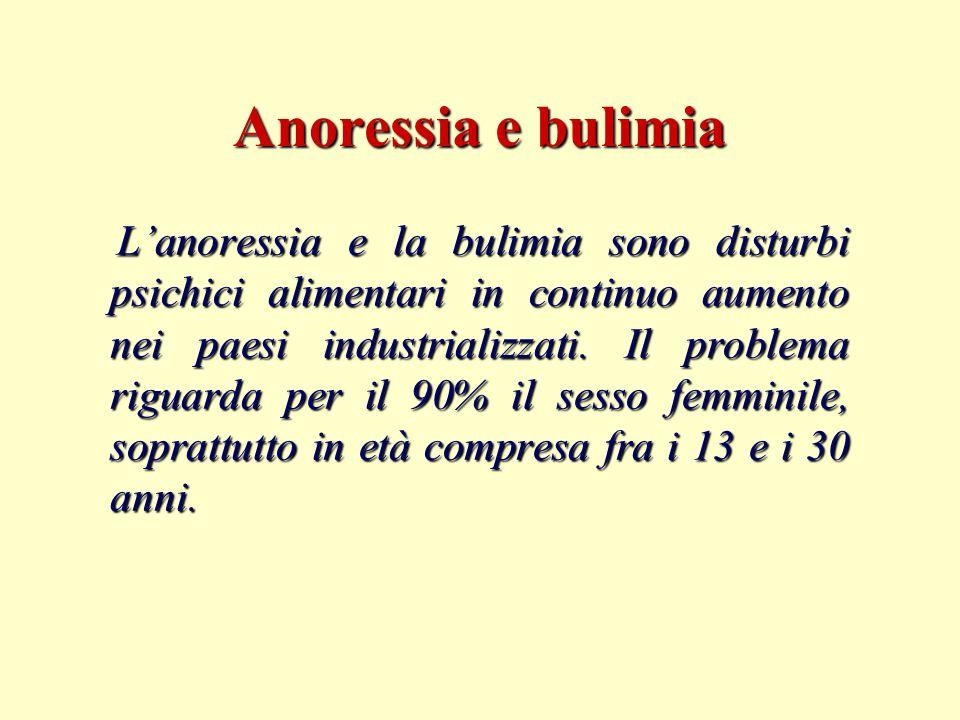 Anoressia e bulimia L'anoressia e la bulimia sono disturbi psichici alimentari in continuo aumento nei paesi industrializzati. Il problema riguarda pe