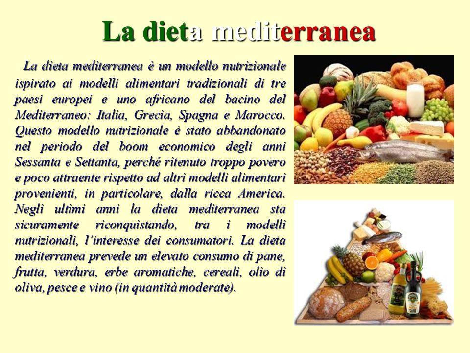 La dieta mediterranea La dieta mediterranea è un modello nutrizionale ispirato ai modelli alimentari tradizionali di tre paesi europei e uno africano