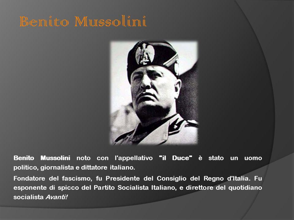 Benito Mussolini Benito Mussolini noto con l'appellativo