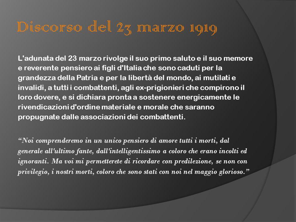 Discorso del 23 marzo 1919 L'adunata del 23 marzo rivolge il suo primo saluto e il suo memore e reverente pensiero ai figli d'Italia che sono caduti p