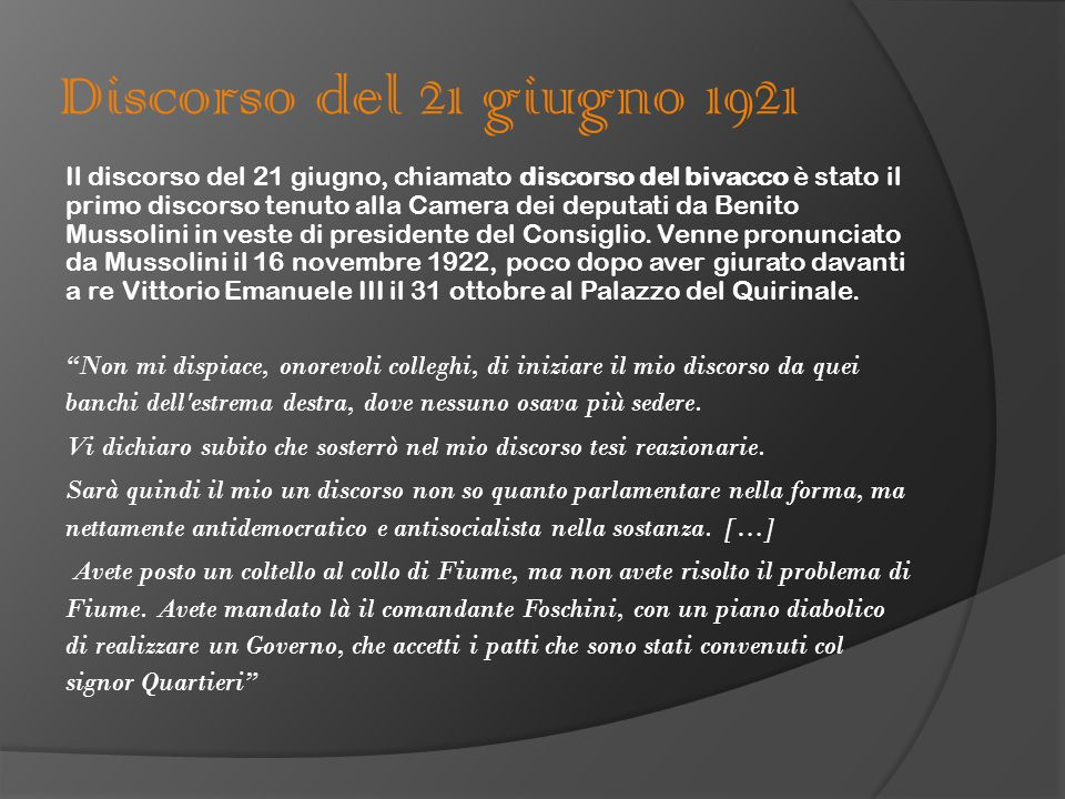 Discorso del 21 giugno 1921 Il discorso del 21 giugno, chiamato discorso del bivacco è stato il primo discorso tenuto alla Camera dei deputati da Benito Mussolini in veste di presidente del Consiglio.