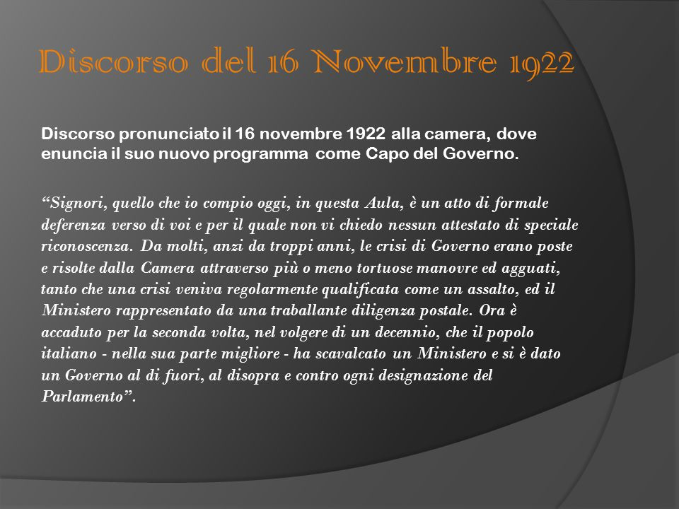 """Discorso del 16 Novembre 1922 Discorso pronunciato il 16 novembre 1922 alla camera, dove enuncia il suo nuovo programma come Capo del Governo. """"Signor"""