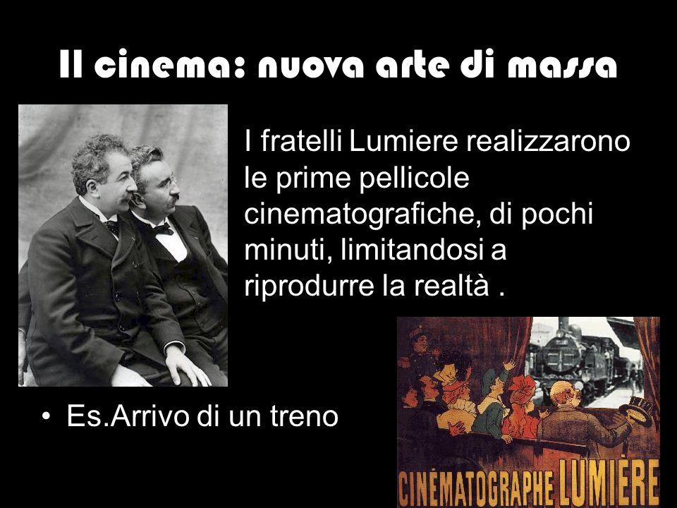 Il cinema: nuova arte di massa I fratelli Lumiere realizzarono le prime pellicole cinematografiche, di pochi minuti, limitandosi a riprodurre la realt
