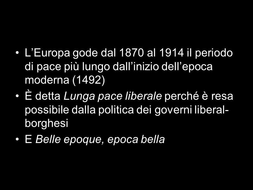 L'Europa gode dal 1870 al 1914 il periodo di pace più lungo dall'inizio dell'epoca moderna (1492) È detta Lunga pace liberale perché è resa possibile