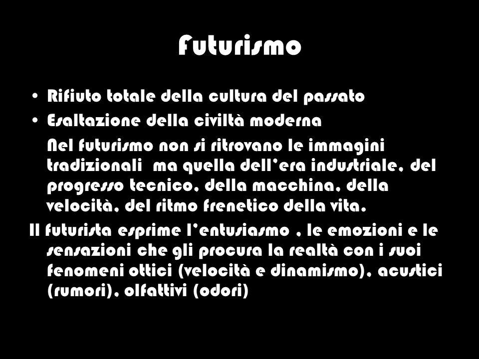 Futurismo Rifiuto totale della cultura del passato Esaltazione della civiltà moderna Nel futurismo non si ritrovano le immagini tradizionali ma quella