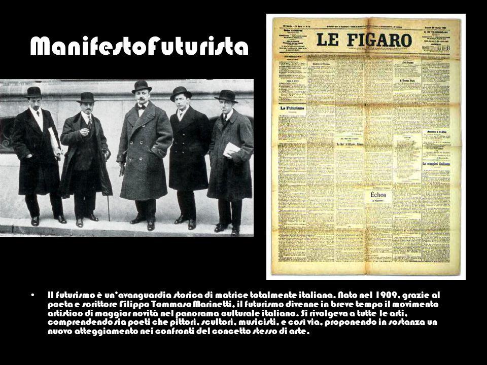 ManifestoFuturista Il futurismo è un'avanguardia storica di matrice totalmente italiana. Nato nel 1909, grazie al poeta e scrittore Filippo Tommaso Ma