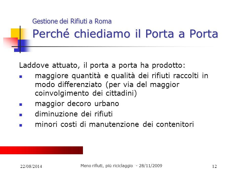 22/08/201412 Gestione dei Rifiuti a Roma Perché chiediamo il Porta a Porta Laddove attuato, il porta a porta ha prodotto: maggiore quantità e qualità