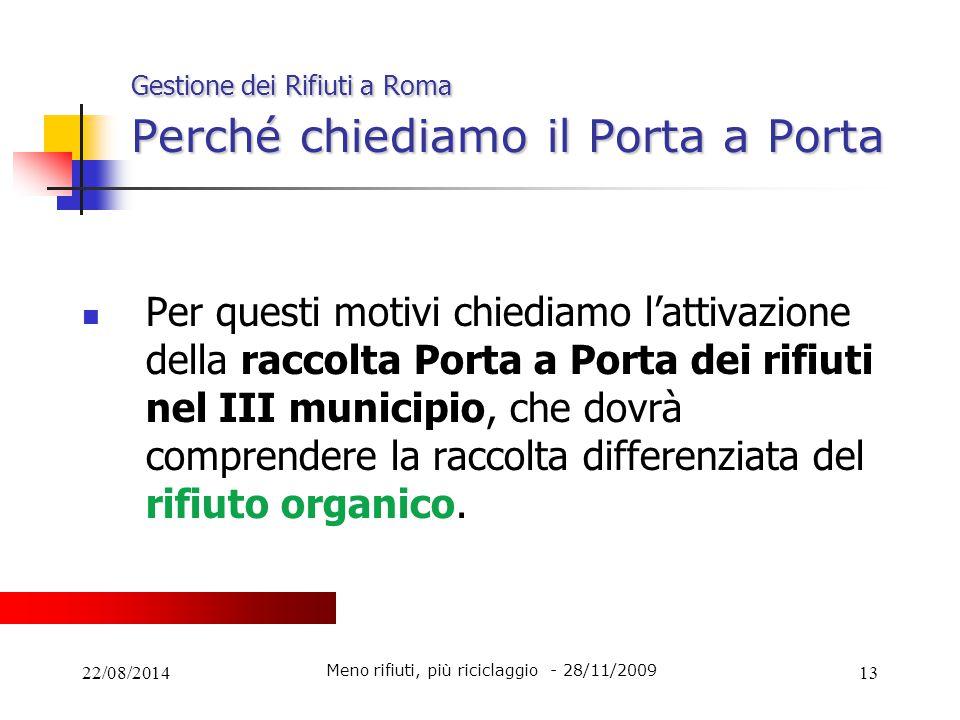 22/08/201413 Gestione dei Rifiuti a Roma Perché chiediamo il Porta a Porta Per questi motivi chiediamo l'attivazione della raccolta Porta a Porta dei