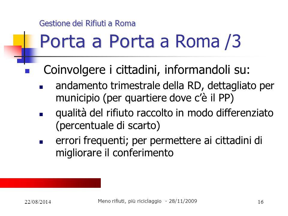 22/08/201416 Gestione dei Rifiuti a Roma Porta a Porta Gestione dei Rifiuti a Roma Porta a Porta a Roma /3 Coinvolgere i cittadini, informandoli su: a
