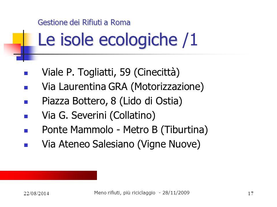 22/08/201417 Gestione dei Rifiuti a Roma Le isole ecologiche Gestione dei Rifiuti a Roma Le isole ecologiche /1 Viale P. Togliatti, 59 (Cinecittà) Via