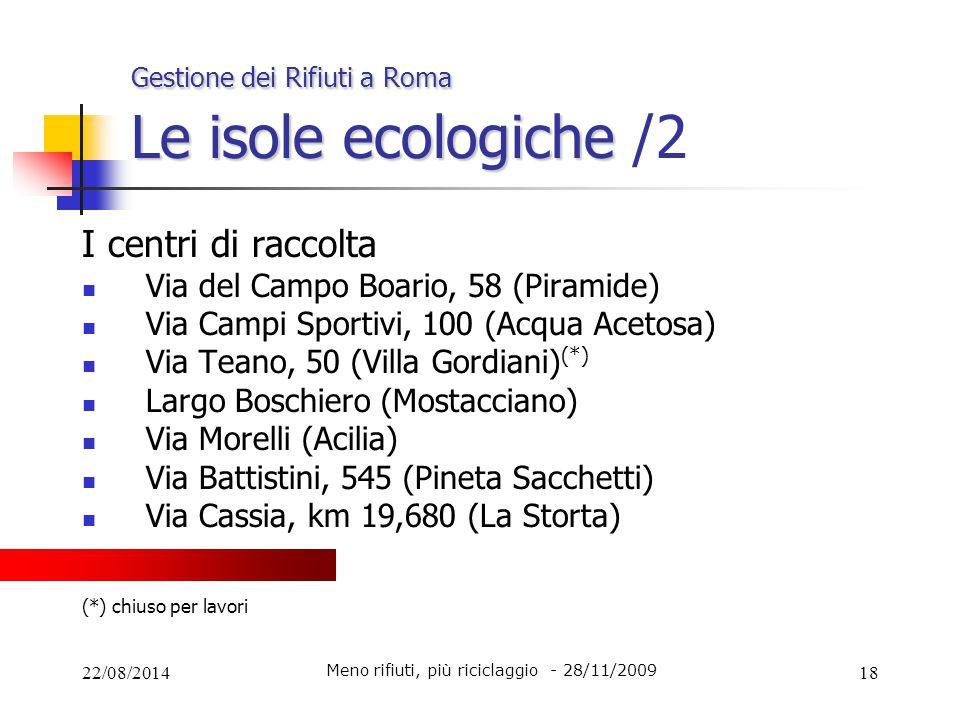 22/08/201418 Gestione dei Rifiuti a Roma Le isole ecologiche Gestione dei Rifiuti a Roma Le isole ecologiche /2 I centri di raccolta Via del Campo Boa