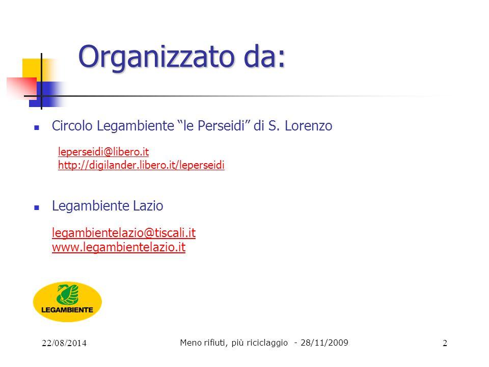 """22/08/2014 Meno rifiuti, più riciclaggio - 28/11/2009 2 Organizzato da: Circolo Legambiente """"le Perseidi"""" di S. Lorenzo leperseidi@libero.it http://di"""