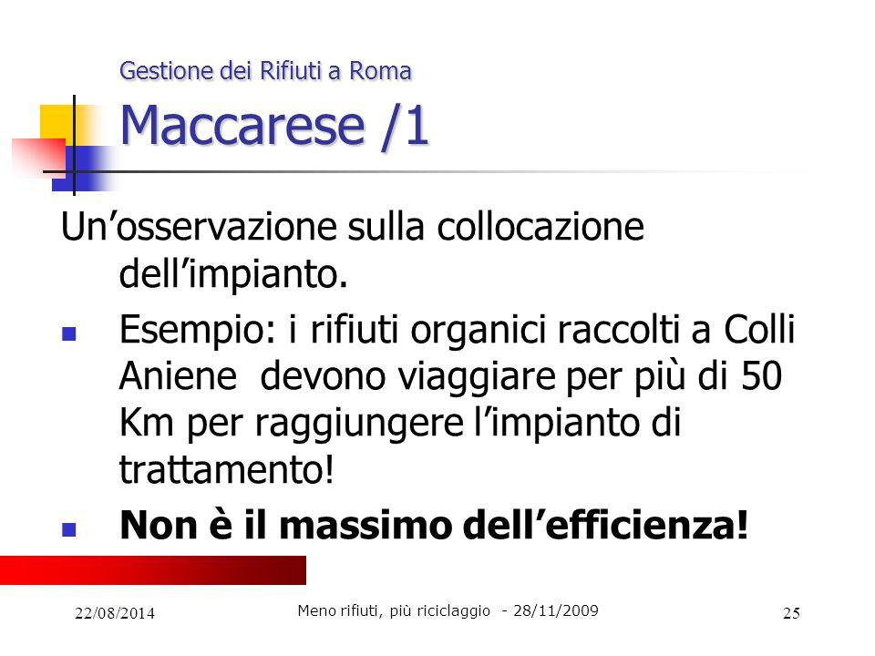 22/08/201425 Gestione dei Rifiuti a Roma Maccarese /1 Un'osservazione sulla collocazione dell'impianto. Esempio: i rifiuti organici raccolti a Colli A