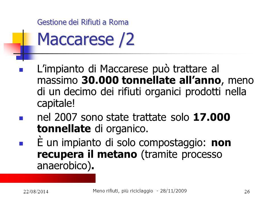 22/08/201426 Gestione dei Rifiuti a Roma Maccarese /2 L'impianto di Maccarese può trattare al massimo 30.000 tonnellate all'anno, meno di un decimo de