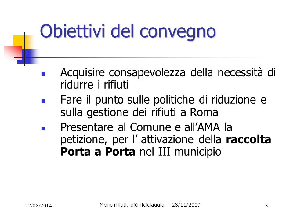 22/08/20143 Obiettivi del convegno Acquisire consapevolezza della necessità di ridurre i rifiuti Fare il punto sulle politiche di riduzione e sulla ge