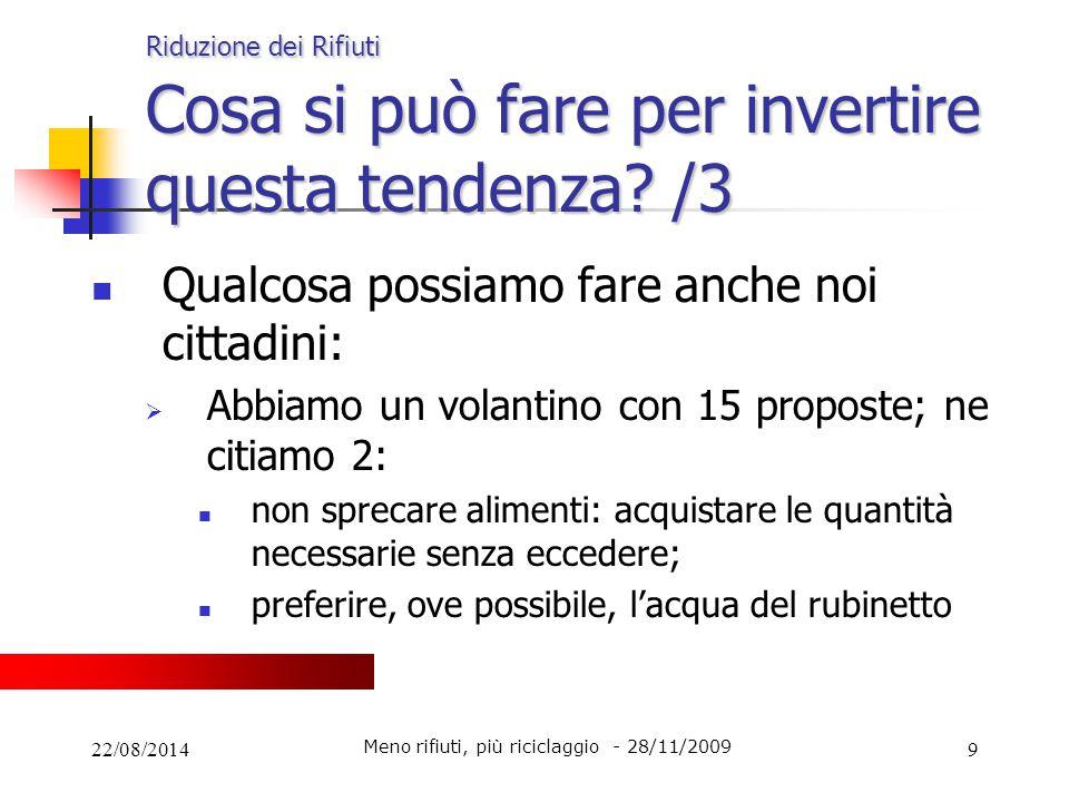 22/08/20149 Riduzione dei Rifiuti Cosa si può fare per invertire questa tendenza? /3 Qualcosa possiamo fare anche noi cittadini:  Abbiamo un volantin