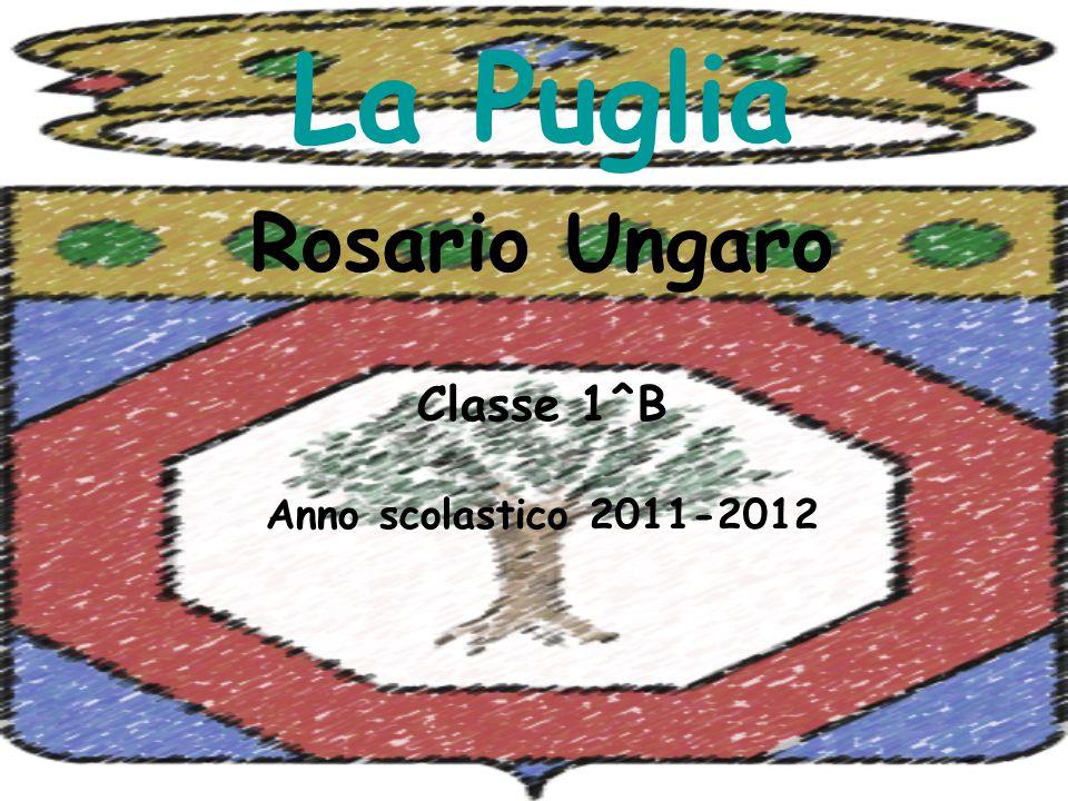 La Puglia Rosario Ungaro Classe 1^B Anno scolastico 2011-2012