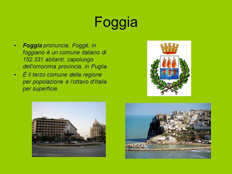 Foggia Foggia pronuncia, Foggë, in foggiano è un comune italiano di 152.331 abitanti, capoluogo dell omonima provincia, in Puglia.