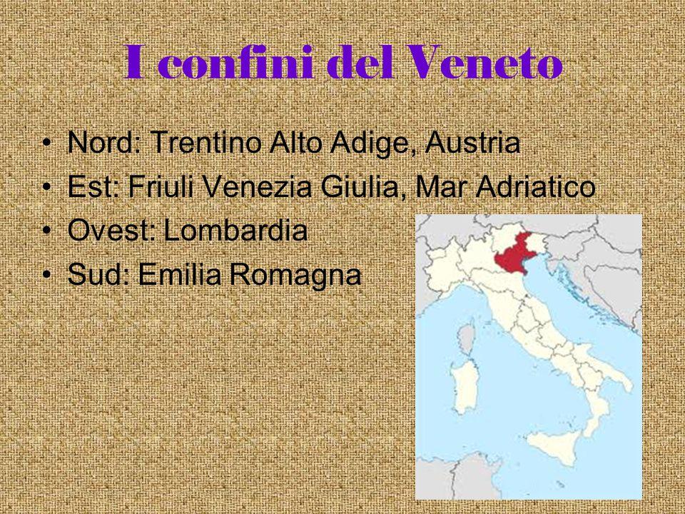 I confini del Veneto Nord: Trentino Alto Adige, Austria Est: Friuli Venezia Giulia, Mar Adriatico Ovest: Lombardia Sud: Emilia Romagna