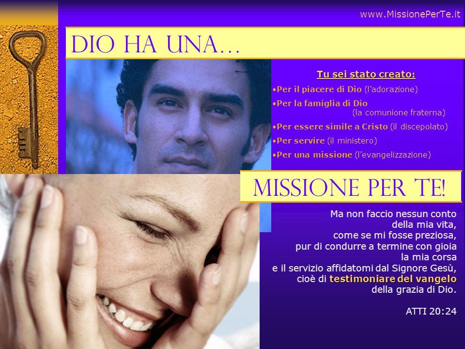 www.MissionePerTe.it Tu sei stato creato: Per il piacere di Dio (l'adorazione) Per la famiglia di Dio (la comunione fraterna) Per essere simile a Cris