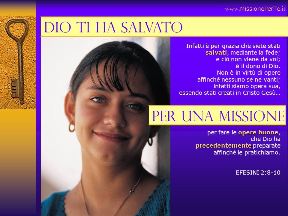 www. MissionePerTe.it salvati Infatti è per grazia che siete stati salvati, mediante la fede; e ciò non viene da voi; è il dono di Dio. Non è in virtù