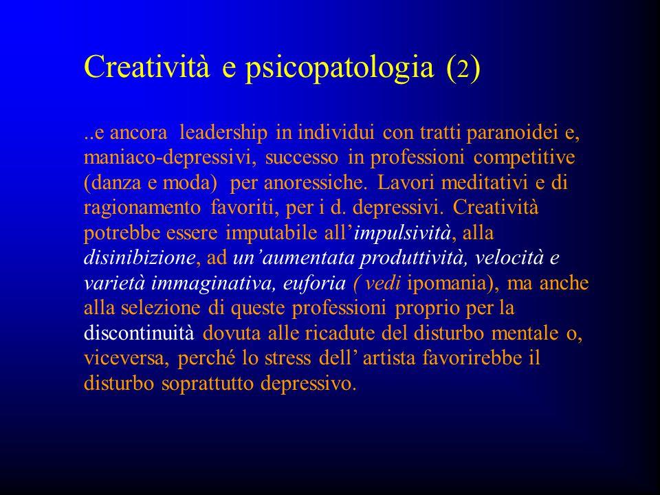 Creatività e psicopatologia ( 2 )..e ancora leadership in individui con tratti paranoidei e, maniaco-depressivi, successo in professioni competitive (